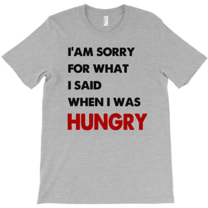 I'am Sorry For What I Said When I Was Hungry Guys T-shirt Designed By Lotus Fashion Realm