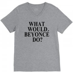 What Would Beyonce Do? V-Neck Tee | Artistshot