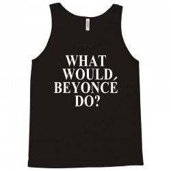 What Would Beyonce Do? Tank Top | Artistshot