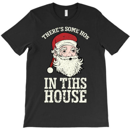There's Some Ho Ho Ho's In This House Santa Claus T-shirt Designed By Bettercallsaul