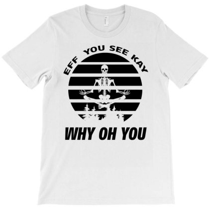 Eff You See Kay Why Oh You Skeleton Yogas Vintage T-shirt Designed By Bettercallsaul