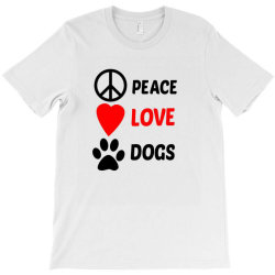 Peace Love Dogs T-Shirt   Artistshot