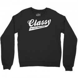 classy but i still cuss a little Crewneck Sweatshirt   Artistshot