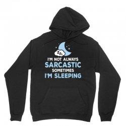 I am not always sarcastic, Sometimes I am sleeping Unisex Hoodie | Artistshot