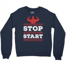Stop Wishing Start Doing Motivational Quote Crewneck Sweatshirt   Artistshot
