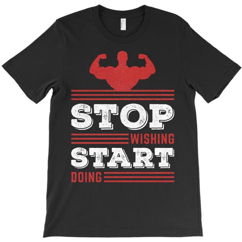 Stop Wishing Start Doing Motivational Quote T-shirt   Artistshot