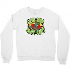 clean your shit up Crewneck Sweatshirt | Artistshot