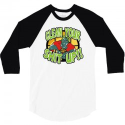 clean your shit up 3/4 Sleeve Shirt | Artistshot