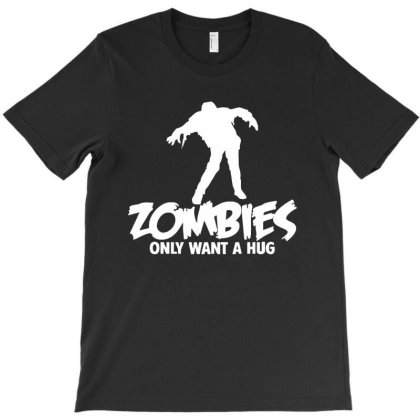 Zombies Only Want A Hug T-shirt Designed By Lotus Fashion Realm