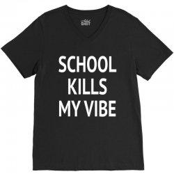 shool kills my vibe w V-Neck Tee | Artistshot