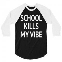 shool kills my vibe w 3/4 Sleeve Shirt | Artistshot