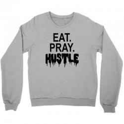 eat pray hustle Crewneck Sweatshirt | Artistshot