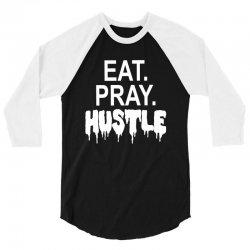 eat pray hustle 3/4 Sleeve Shirt   Artistshot