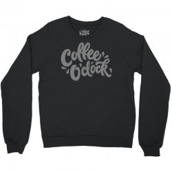 coffee o'clock Crewneck Sweatshirt | Artistshot
