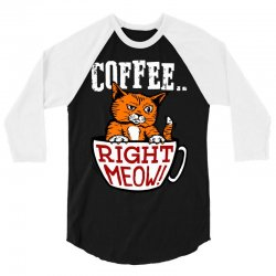 coffee right meow 3/4 Sleeve Shirt | Artistshot