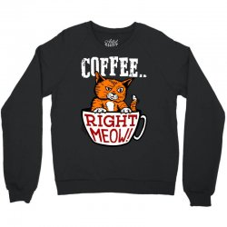 coffee right meow Crewneck Sweatshirt | Artistshot