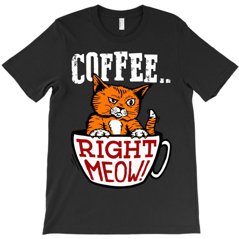 Coffee Right Meow T-shirt | Artistshot
