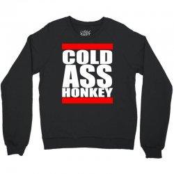 cold ass honkey Crewneck Sweatshirt   Artistshot