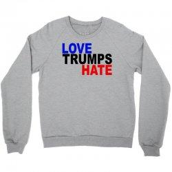 love trumps hate vote for hillary Crewneck Sweatshirt   Artistshot
