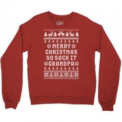 Merry Christmas So Suck It Grandpa Ugly Sweater Crewneck Sweatshirt Designed By Tshiart