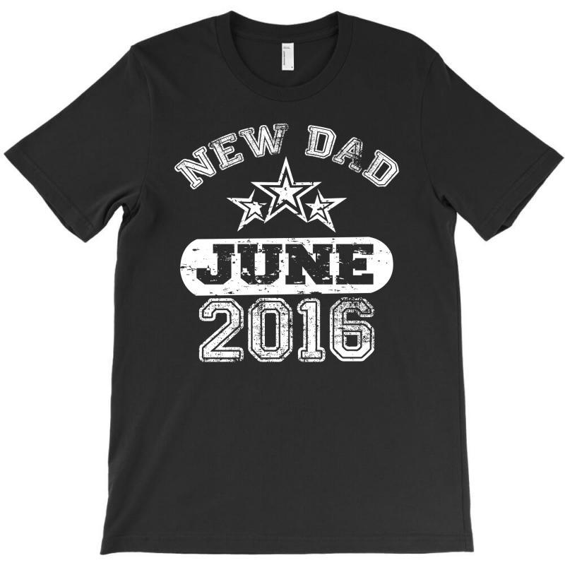 Dad To Be June 2016 T-shirt   Artistshot