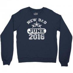 Dad To Be June 2016 Crewneck Sweatshirt   Artistshot