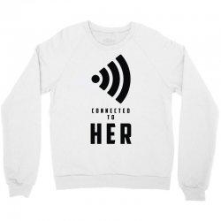 connected to her Crewneck Sweatshirt | Artistshot