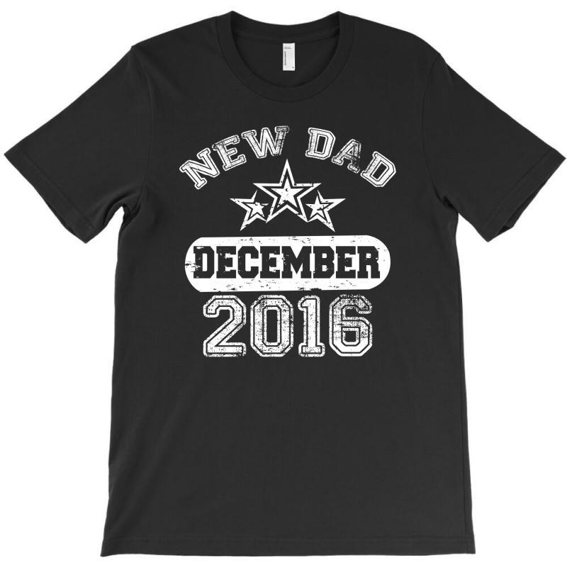 Dad To Be December 2016 T-shirt | Artistshot