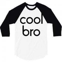 cool bro 3/4 Sleeve Shirt   Artistshot