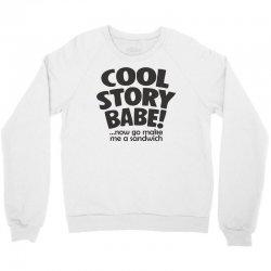 cool story babe Crewneck Sweatshirt | Artistshot