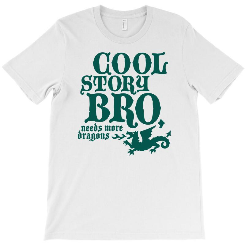 Cool Story Bro, Needs More Dragons T-shirt | Artistshot