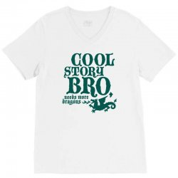 cool story bro, needs more dragons V-Neck Tee | Artistshot