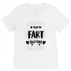 couples that fart together stay together V-Neck Tee   Artistshot