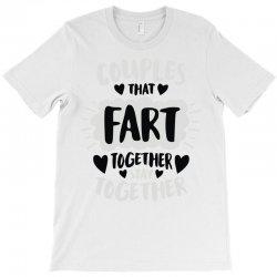 couples that fart together stay together T-Shirt   Artistshot