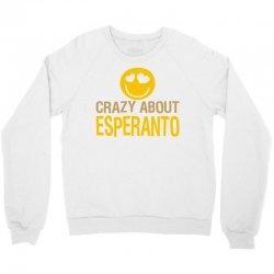 crazy about esperanto Crewneck Sweatshirt | Artistshot