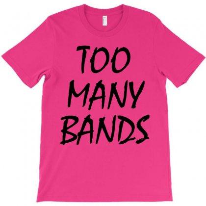 Too Many Bands T-shirt Designed By Teresabrador