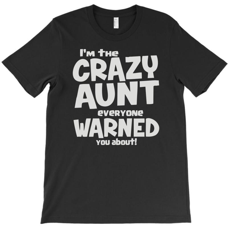 Crazy Aunt Everyone Was Warned About T-shirt | Artistshot