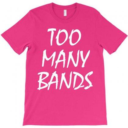 Too Many Bands White T-shirt Designed By Teresabrador