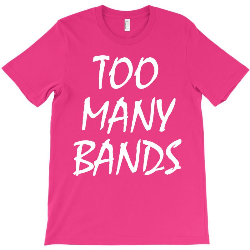 Too Many Bands White T-shirt | Artistshot