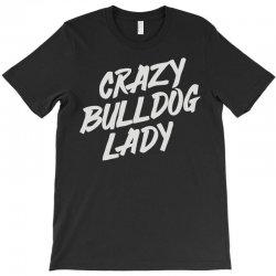 crazy bulldog lady T-Shirt   Artistshot