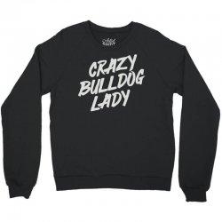crazy bulldog lady Crewneck Sweatshirt   Artistshot