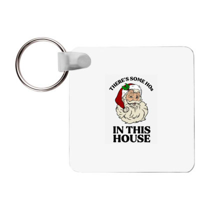 There's Some Hos In This House  T Shirt Frp Square Keychain Designed By Animestars