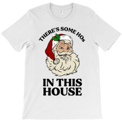 there's some hos in this house  t shirt T-Shirt | Artistshot