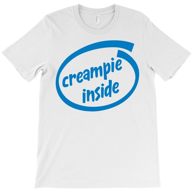 Creampie Inside T-shirt | Artistshot