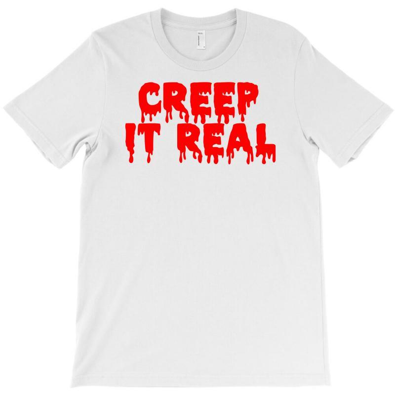 Creep It Real (2) T-shirt | Artistshot