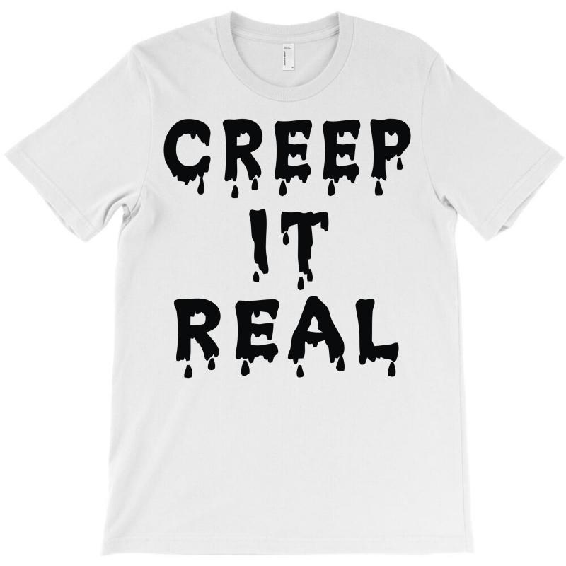 Creep It Real T-shirt | Artistshot