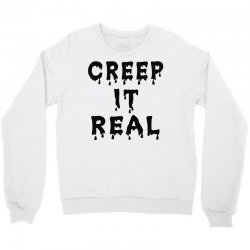 creep it real Crewneck Sweatshirt | Artistshot