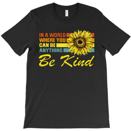 In A World Where You Can Be Anything Be Kind T-shirt Designed By Bettercallsaul