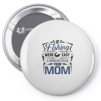 If Fishing Were Easy It Would Be Called Your Mom Pin-back Button Designed By Estore