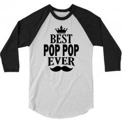 Best Pop Pop Ever 3/4 Sleeve Shirt | Artistshot